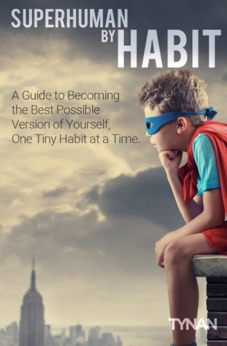 Superhuman By Habit - Using Habits To Become The Best Version Of You